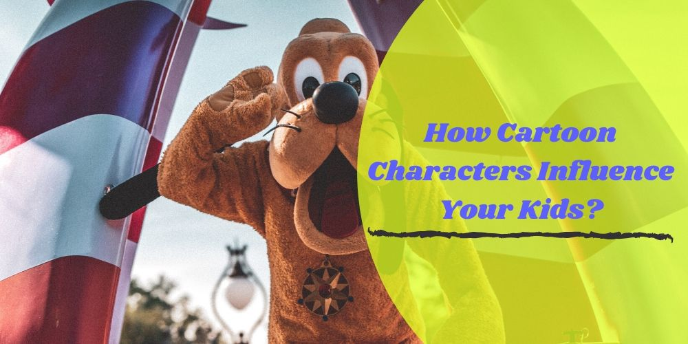 How Cartoon Characters Influence Your Kids?