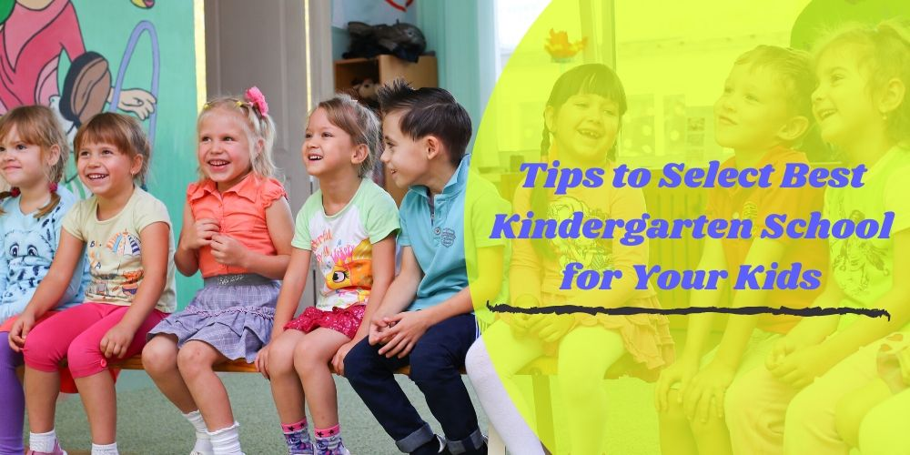 Tips to Select Best Kindergarten School for Your Kids