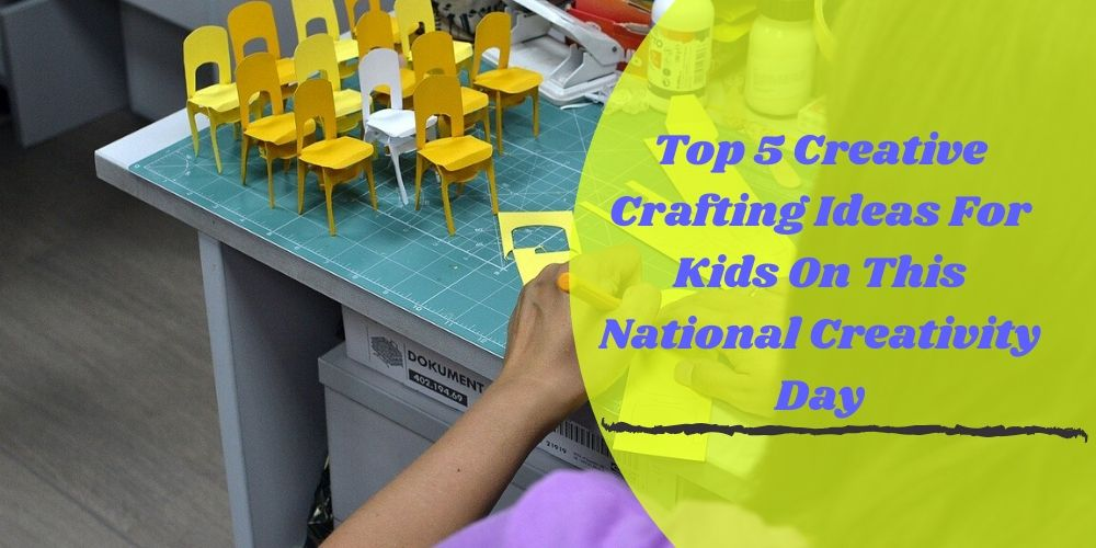 Top 5 Creative Crafting Ideas For Kids On This National Creativity Day