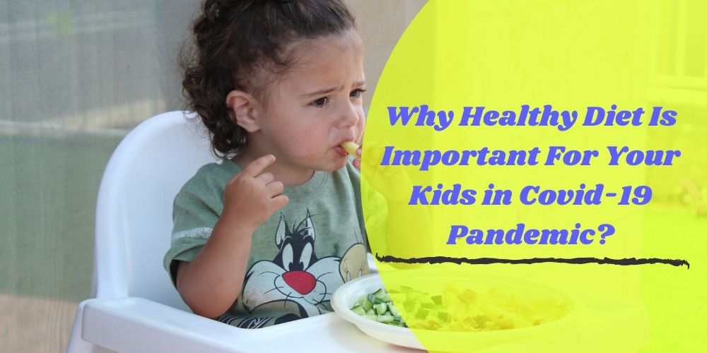 Why Healthy Diet Is Important For Your Kids in Covid-19 Pandemic?