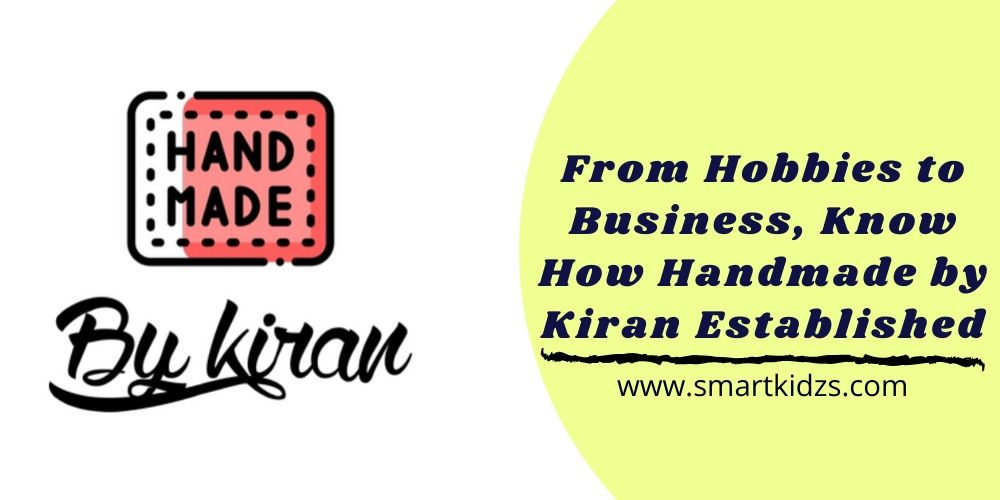 From Hobbies to Business, Know How Handmade by Kiran Established