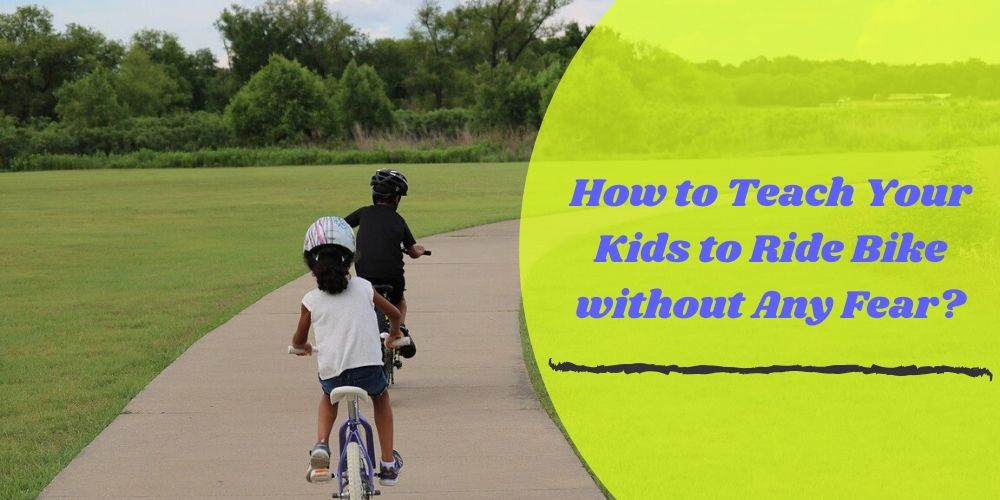How to Teach Your Kids to Ride Bike without Any Fear?