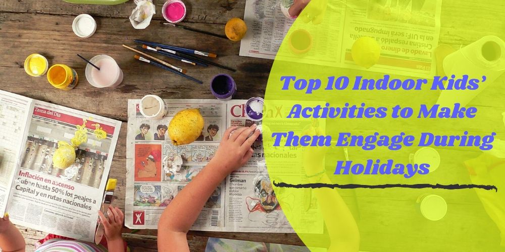Top 10 Indoor Kids' Activities to Make Them Engage During Holidays