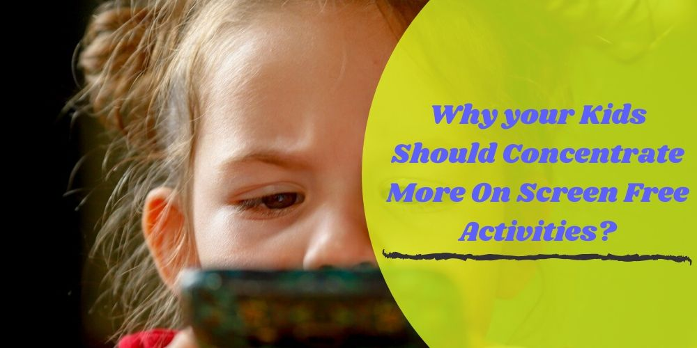Why your Kids Should Concentrate More On Screen Free Activities?
