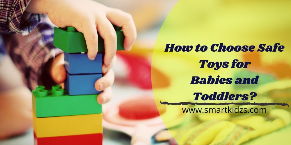 How to Choose Safe Toys for Babies and Toddlers?