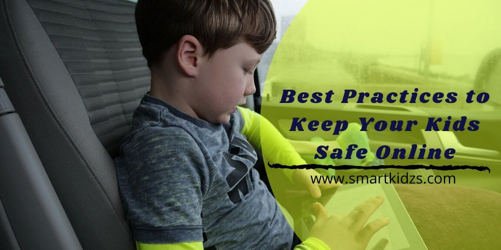Practices to Keep Your Kids Safe Online