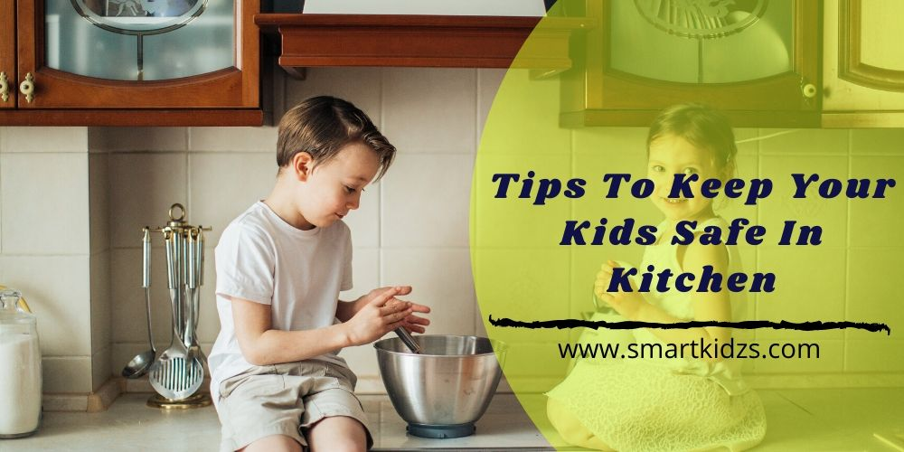 Tips To Keep Your Kids Safe In Kitchen