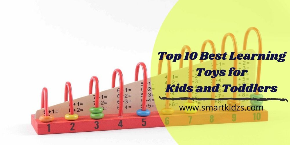 Top 10 Best Learning Toys for Kids and Toddlers