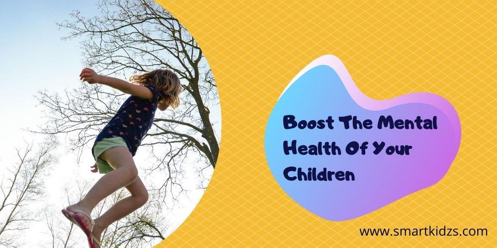 How To Boost The Mental Health Of Your Children?