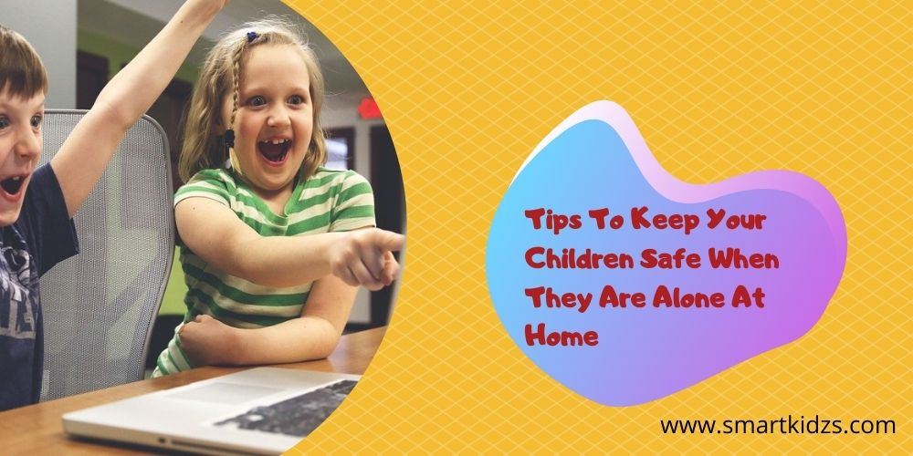 Tips To Keep Your Children Safe When They Are Alone At Home
