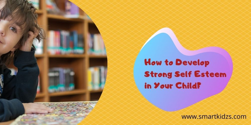 How to Develop Strong Self Esteem in Your Child