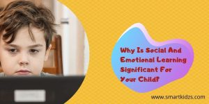 Why Is Social And Emotional Learning Significant For Your Child