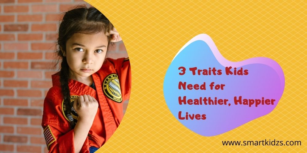 3 Traits Kids Need for Healthier, Happier Lives