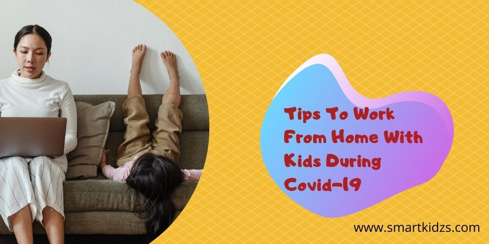 Tips To Work From Home With Kids During Covid-19
